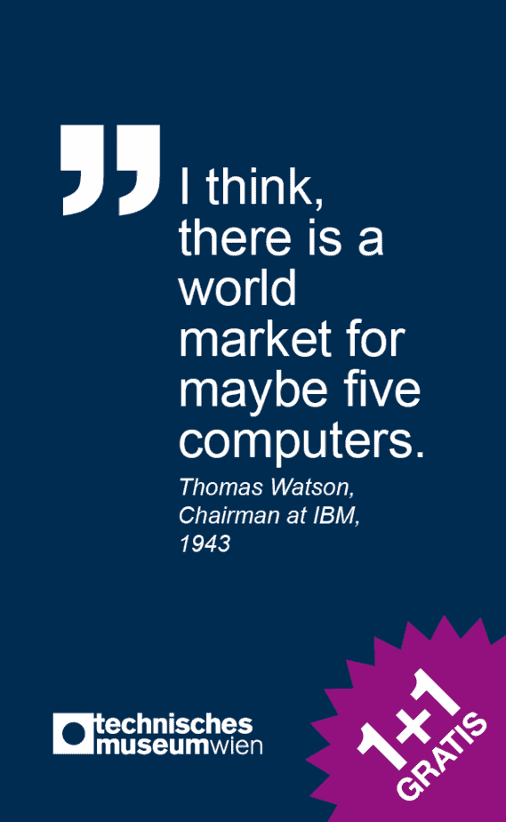 "Abbildung einer snipcard vom Technischen Museum Wien mit einem Zitat von Thomas Watson (Chairman at IBM, 1943): ""I think there is a world market for maybe five computers."""